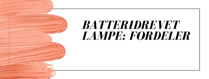 Batteridrevet lampe - fordeler & ulemper